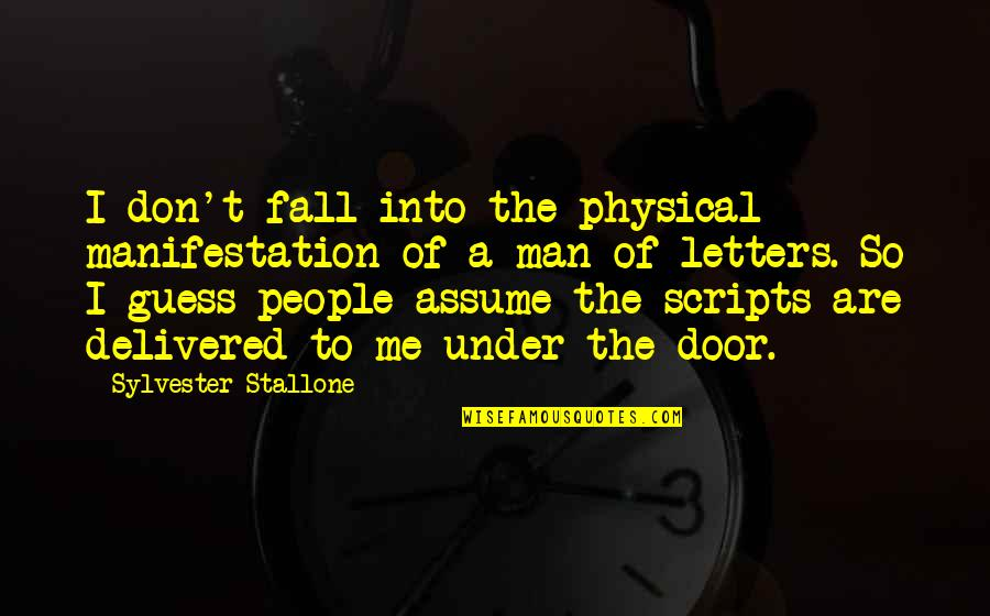 Cassirer Quotes By Sylvester Stallone: I don't fall into the physical manifestation of