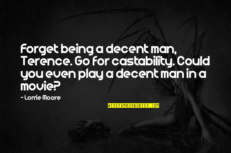 Castability Quotes By Lorrie Moore: Forget being a decent man, Terence. Go for