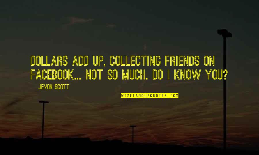 Castle Den Of Thieves Quotes By Jevon Scott: Dollars add up, collecting friends on Facebook... not