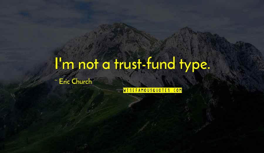 Castlevania Death Quotes By Eric Church: I'm not a trust-fund type.