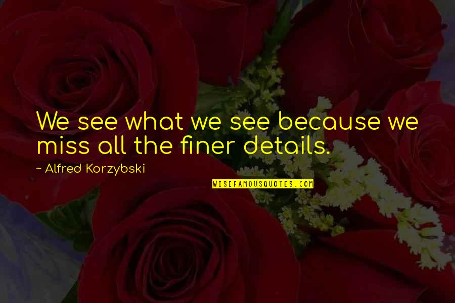 Casual Hooligan Quotes By Alfred Korzybski: We see what we see because we miss