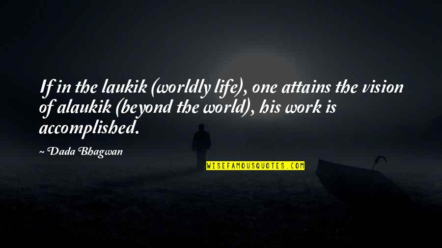 Casual Hooligan Quotes By Dada Bhagwan: If in the laukik (worldly life), one attains
