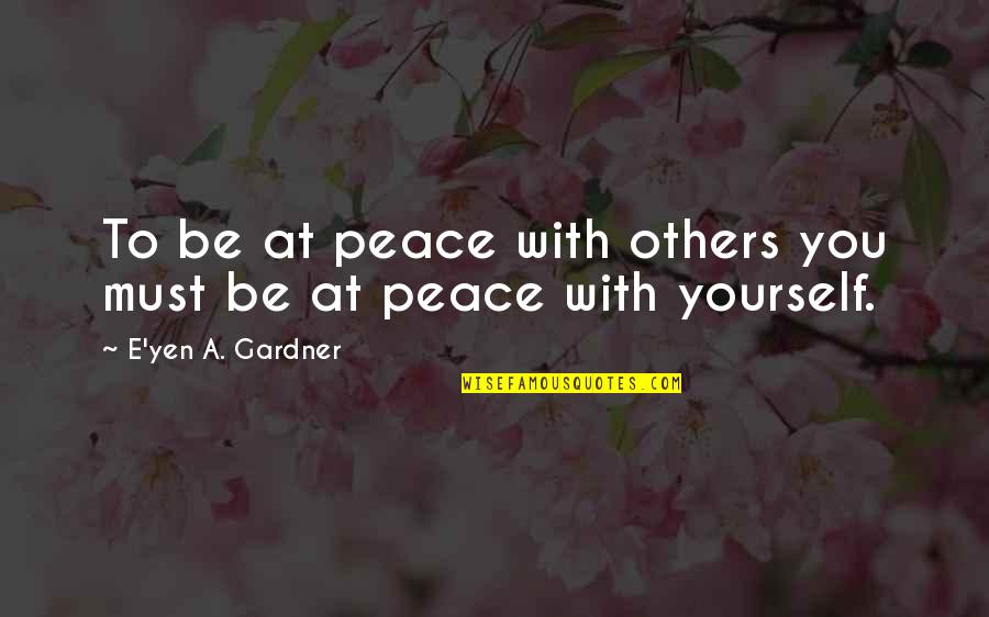 Casual Hooligan Quotes By E'yen A. Gardner: To be at peace with others you must
