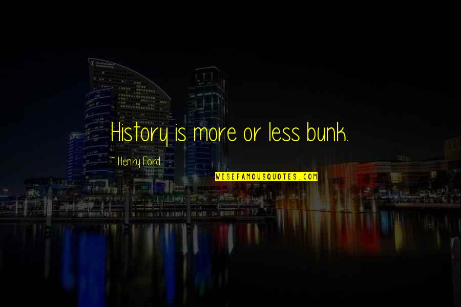 Casual Hooligan Quotes By Henry Ford: History is more or less bunk.
