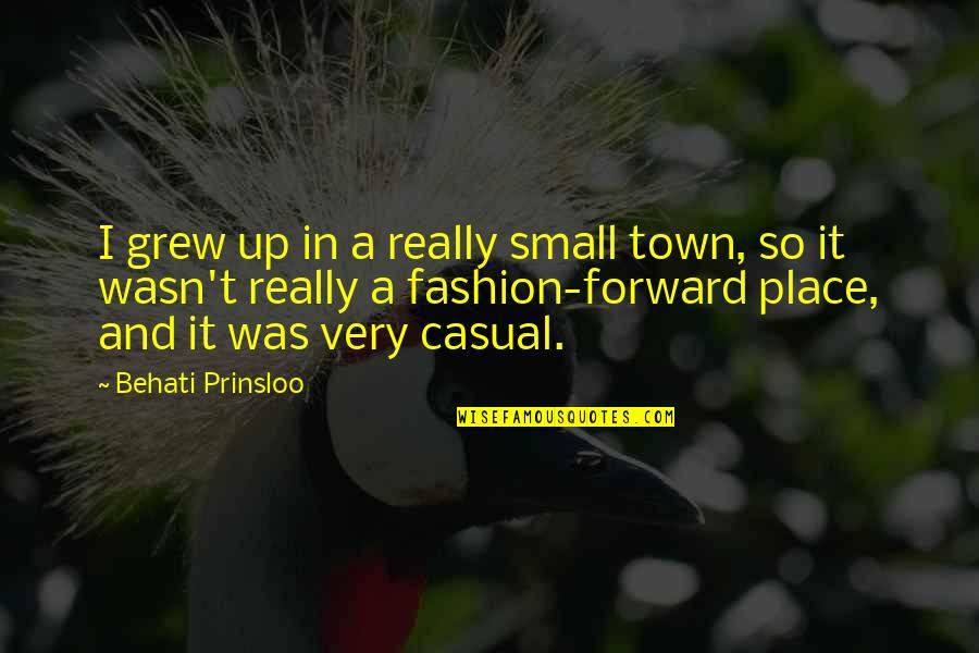 Casual Quotes By Behati Prinsloo: I grew up in a really small town,