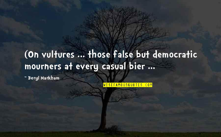 Casual Quotes By Beryl Markham: (On vultures ... those false but democratic mourners