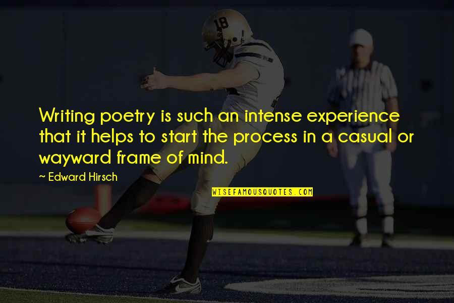 Casual Quotes By Edward Hirsch: Writing poetry is such an intense experience that