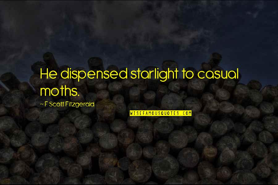 Casual Quotes By F Scott Fitzgerald: He dispensed starlight to casual moths.