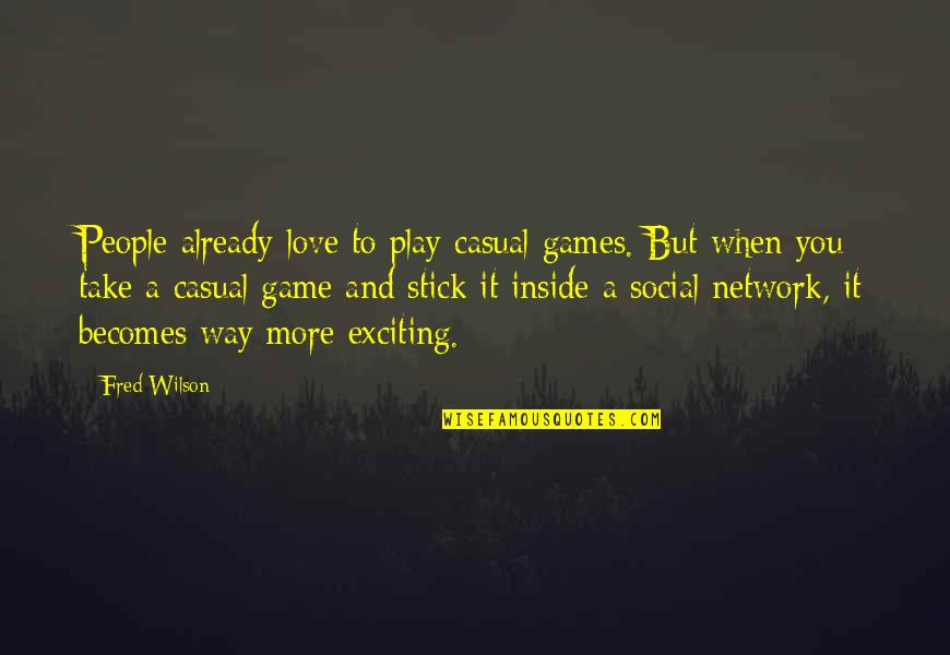 Casual Quotes By Fred Wilson: People already love to play casual games. But