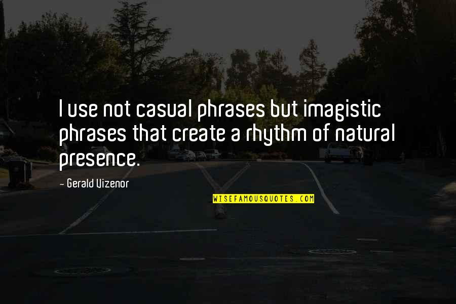 Casual Quotes By Gerald Vizenor: I use not casual phrases but imagistic phrases
