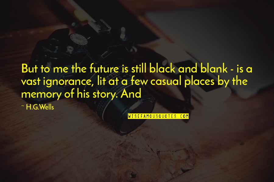 Casual Quotes By H.G.Wells: But to me the future is still black