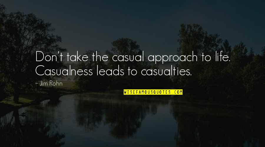 Casual Quotes By Jim Rohn: Don't take the casual approach to life. Casualness
