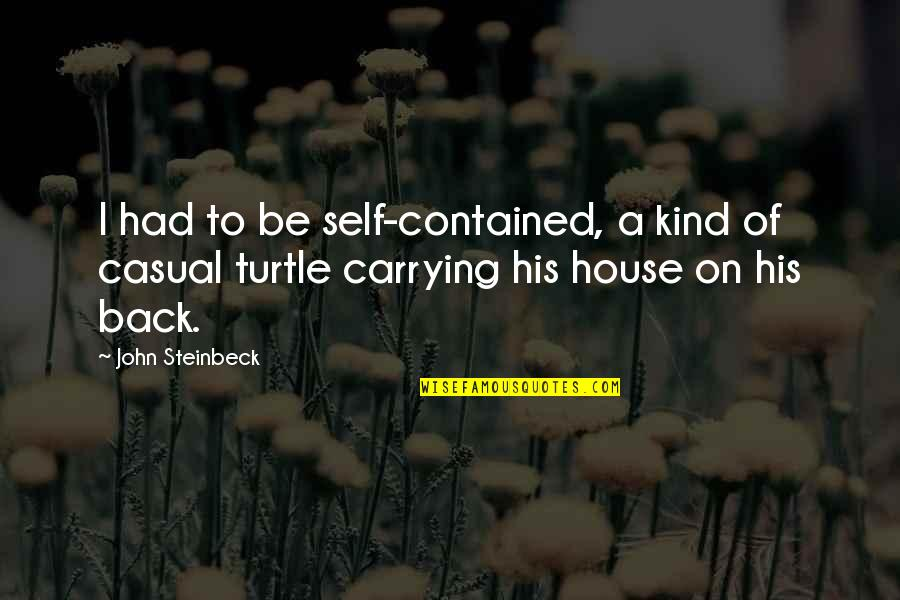 Casual Quotes By John Steinbeck: I had to be self-contained, a kind of