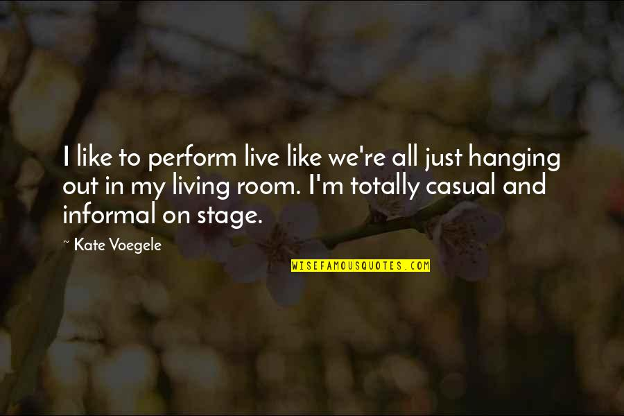 Casual Quotes By Kate Voegele: I like to perform live like we're all