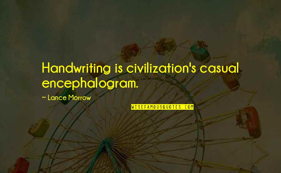 Casual Quotes By Lance Morrow: Handwriting is civilization's casual encephalogram.