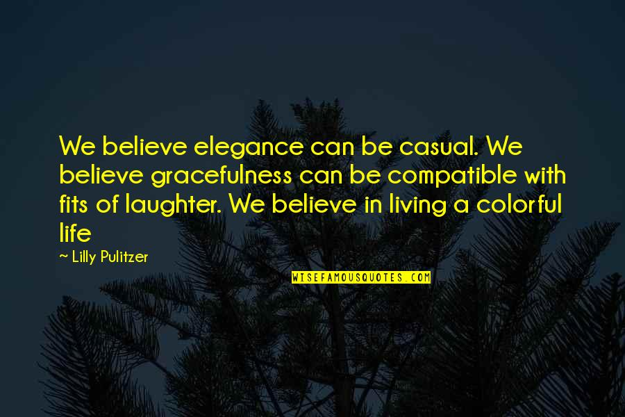 Casual Quotes By Lilly Pulitzer: We believe elegance can be casual. We believe