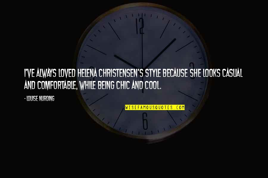 Casual Quotes By Louise Nurding: I've always loved Helena Christensen's style because she