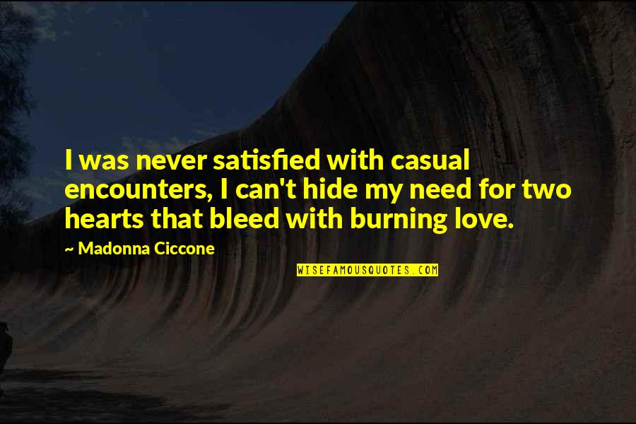 Casual Quotes By Madonna Ciccone: I was never satisfied with casual encounters, I