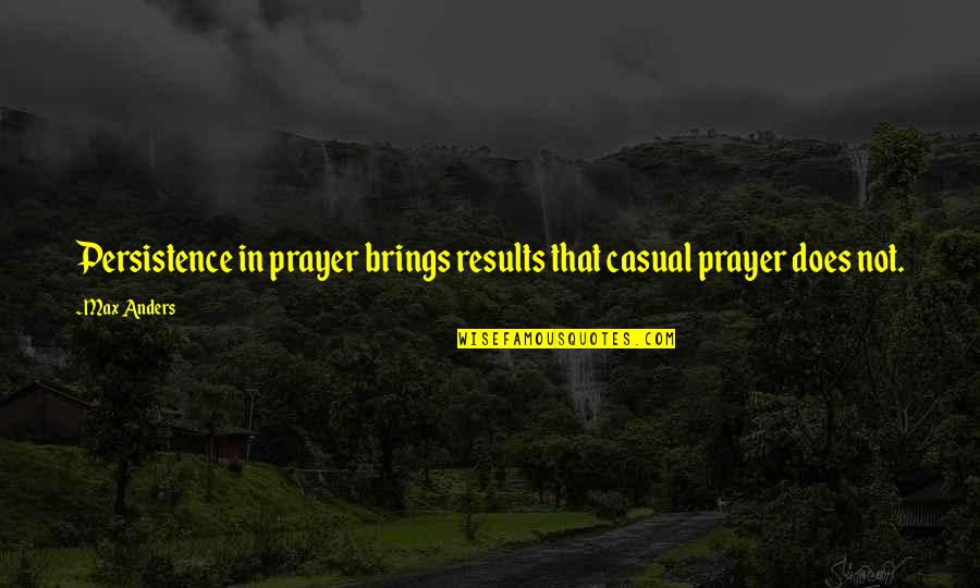 Casual Quotes By Max Anders: Persistence in prayer brings results that casual prayer