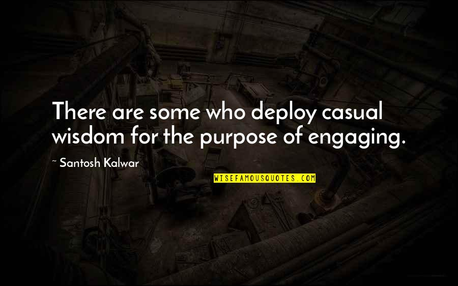 Casual Quotes By Santosh Kalwar: There are some who deploy casual wisdom for