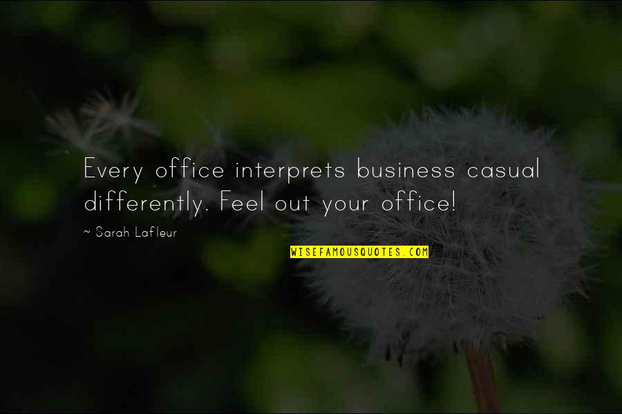 Casual Quotes By Sarah Lafleur: Every office interprets business casual differently. Feel out