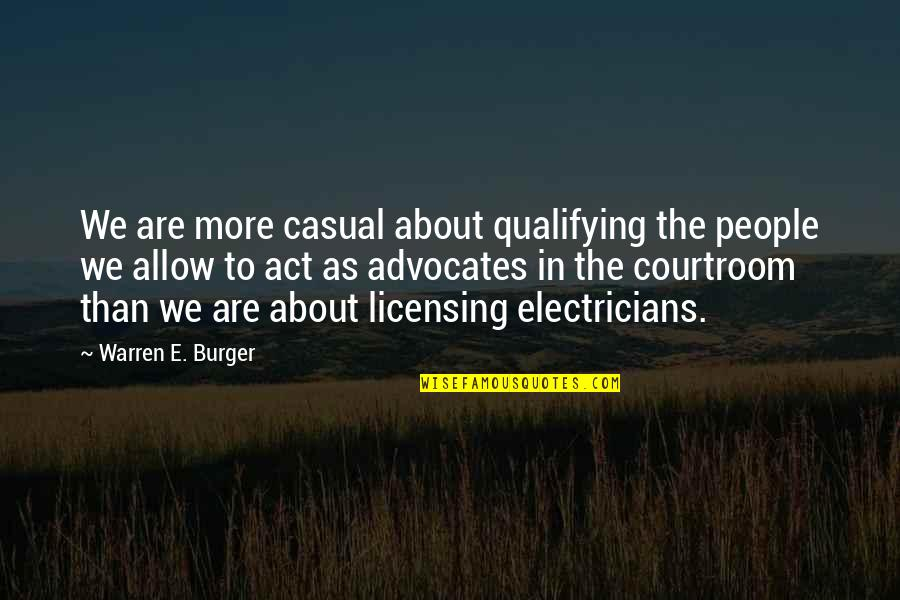 Casual Quotes By Warren E. Burger: We are more casual about qualifying the people