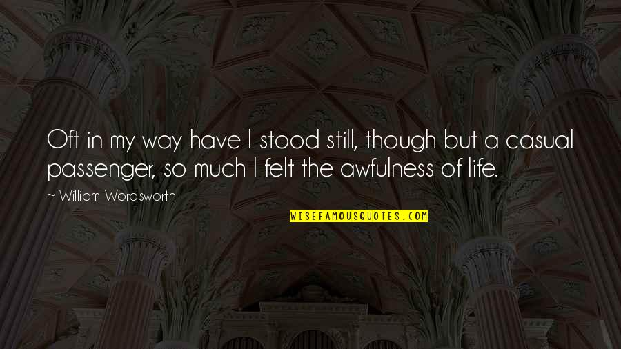 Casual Quotes By William Wordsworth: Oft in my way have I stood still,