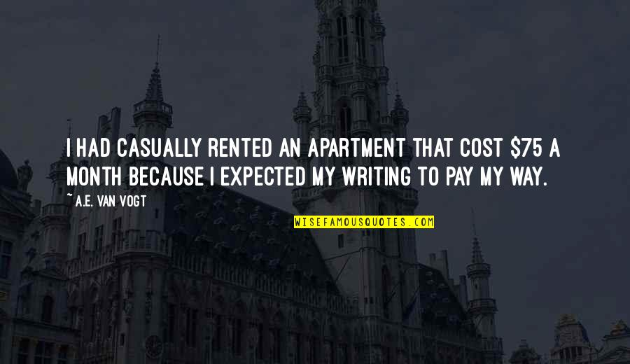 Casually Quotes By A.E. Van Vogt: I had casually rented an apartment that cost