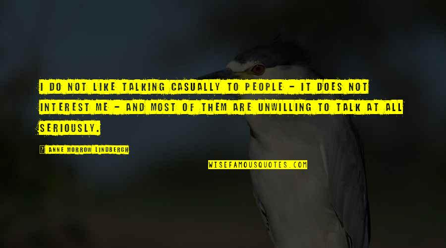 Casually Quotes By Anne Morrow Lindbergh: I do not like talking casually to people