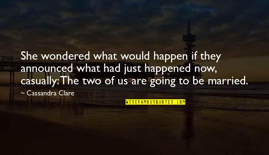 Casually Quotes By Cassandra Clare: She wondered what would happen if they announced