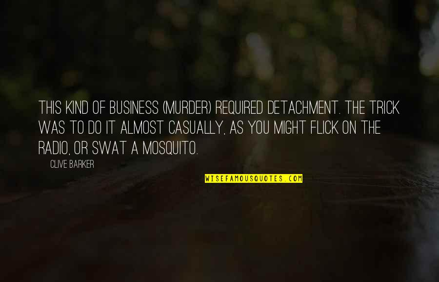 Casually Quotes By Clive Barker: This kind of business (murder) required detachment. The