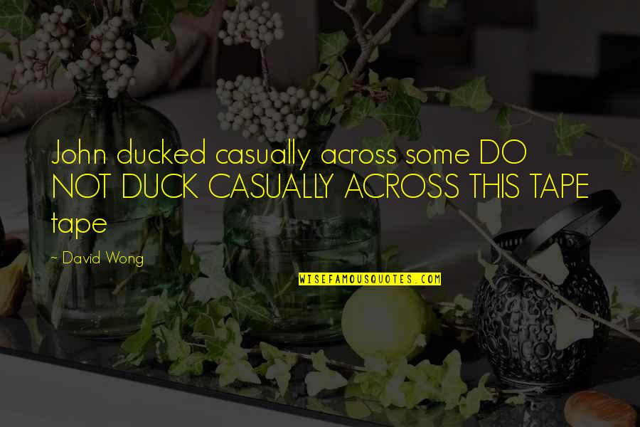 Casually Quotes By David Wong: John ducked casually across some DO NOT DUCK