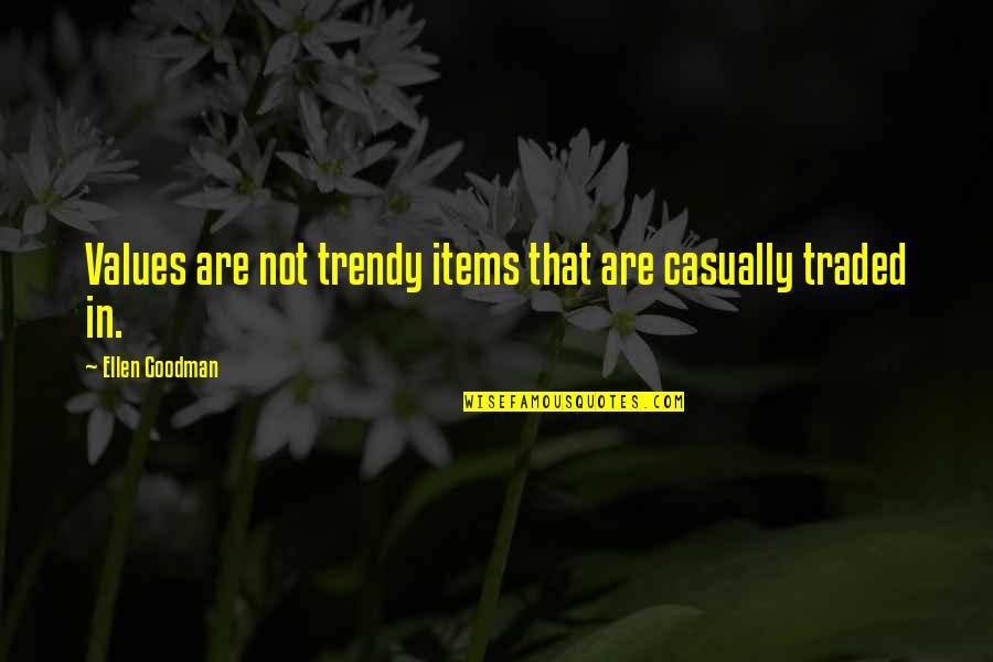 Casually Quotes By Ellen Goodman: Values are not trendy items that are casually