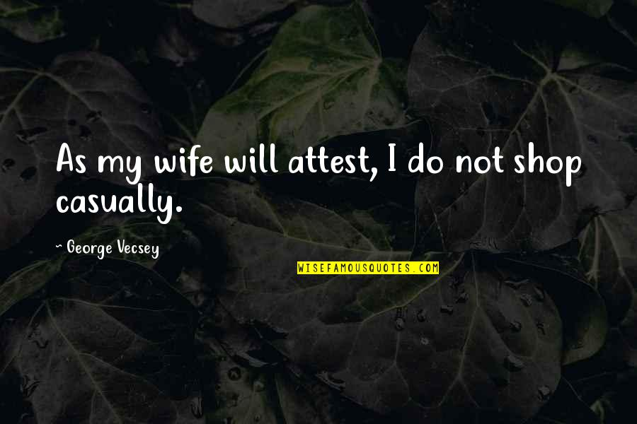 Casually Quotes By George Vecsey: As my wife will attest, I do not