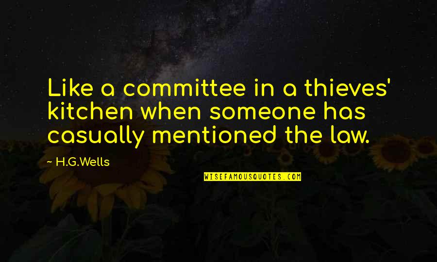 Casually Quotes By H.G.Wells: Like a committee in a thieves' kitchen when