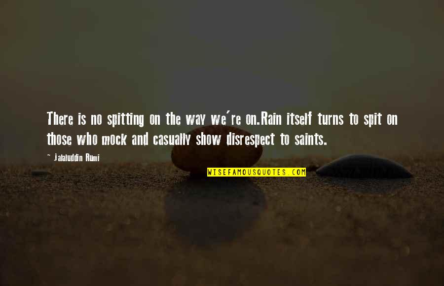 Casually Quotes By Jalaluddin Rumi: There is no spitting on the way we're