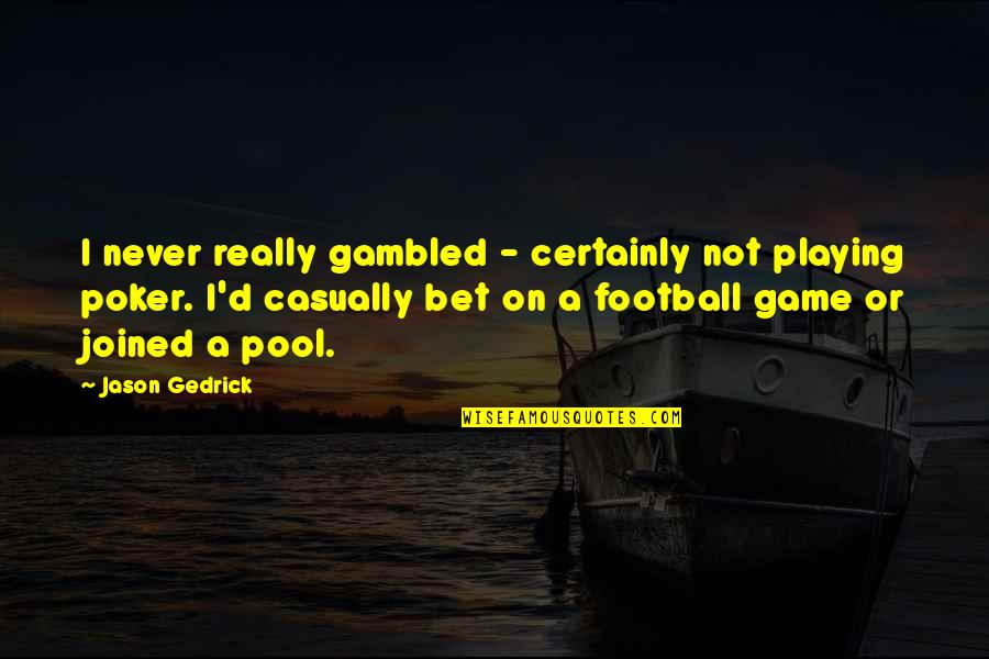 Casually Quotes By Jason Gedrick: I never really gambled - certainly not playing