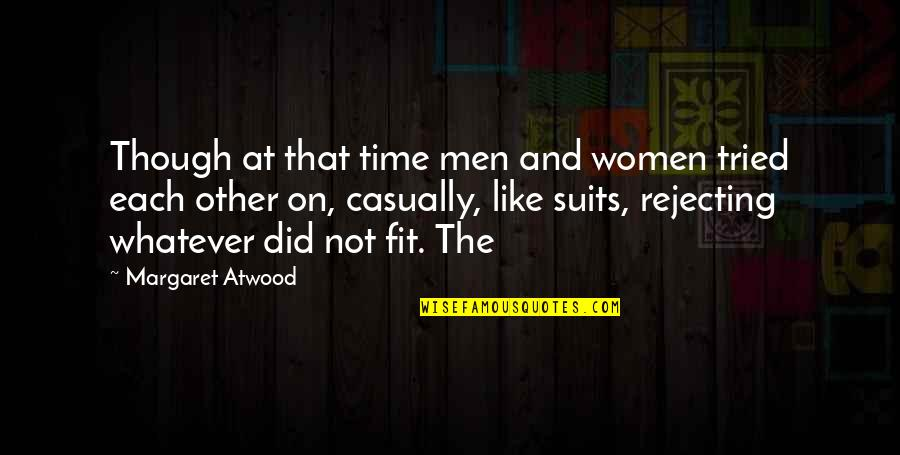 Casually Quotes By Margaret Atwood: Though at that time men and women tried