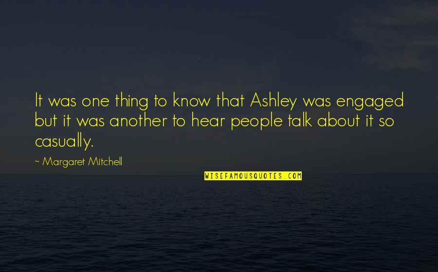 Casually Quotes By Margaret Mitchell: It was one thing to know that Ashley