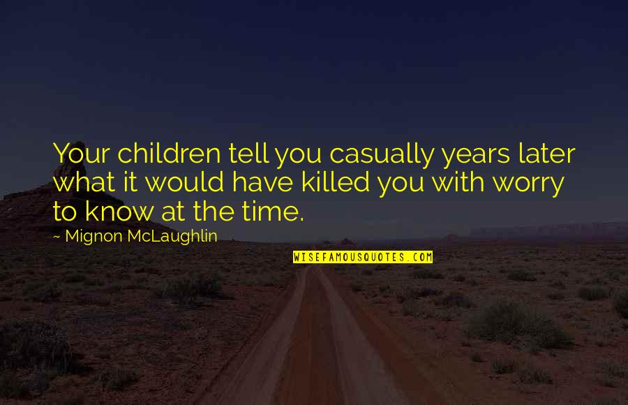 Casually Quotes By Mignon McLaughlin: Your children tell you casually years later what