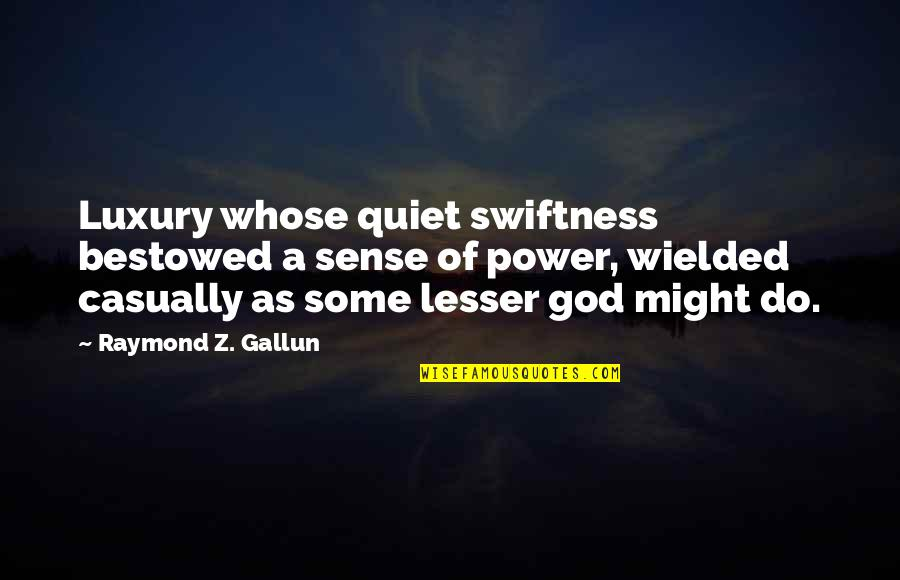 Casually Quotes By Raymond Z. Gallun: Luxury whose quiet swiftness bestowed a sense of