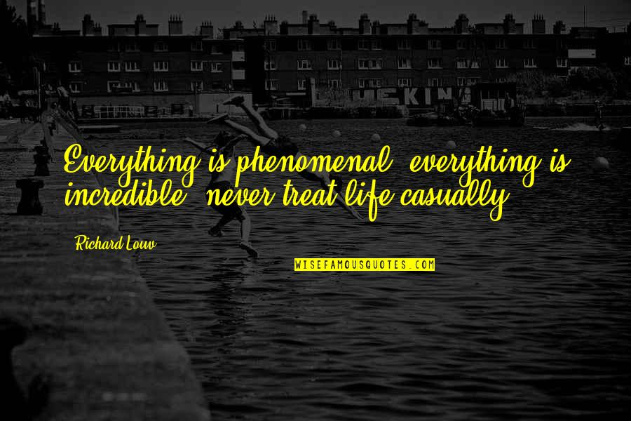 Casually Quotes By Richard Louv: Everything is phenomenal; everything is incredible; never treat