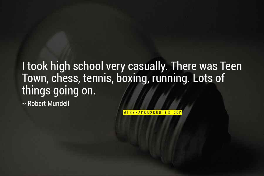 Casually Quotes By Robert Mundell: I took high school very casually. There was