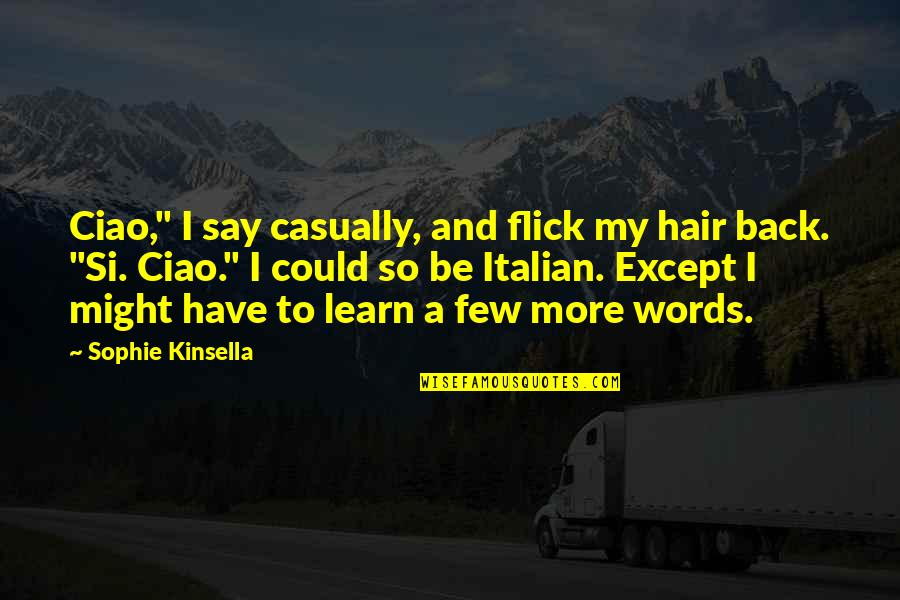 """Casually Quotes By Sophie Kinsella: Ciao,"""" I say casually, and flick my hair"""