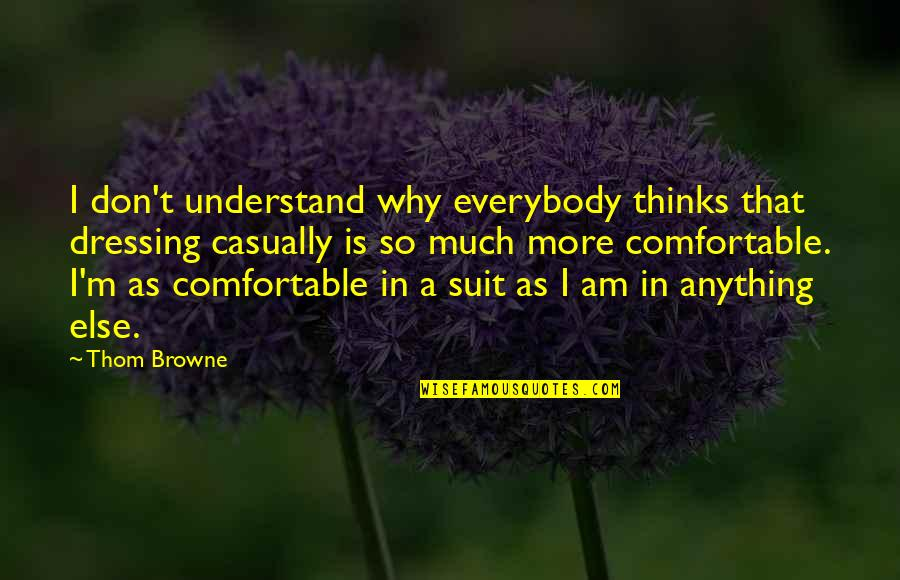 Casually Quotes By Thom Browne: I don't understand why everybody thinks that dressing