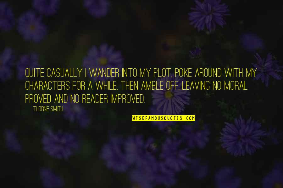 Casually Quotes By Thorne Smith: Quite casually I wander into my plot, poke