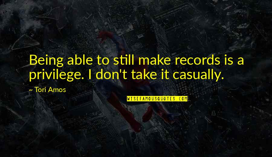 Casually Quotes By Tori Amos: Being able to still make records is a