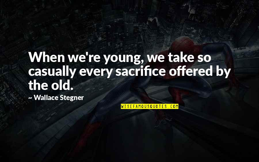Casually Quotes By Wallace Stegner: When we're young, we take so casually every