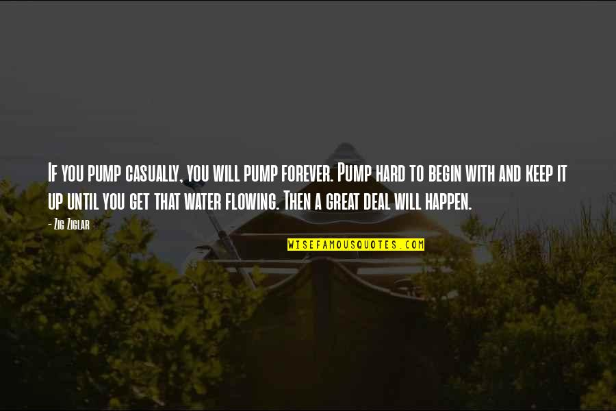 Casually Quotes By Zig Ziglar: If you pump casually, you will pump forever.