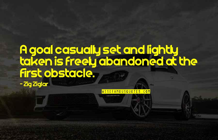 Casually Quotes By Zig Ziglar: A goal casually set and lightly taken is